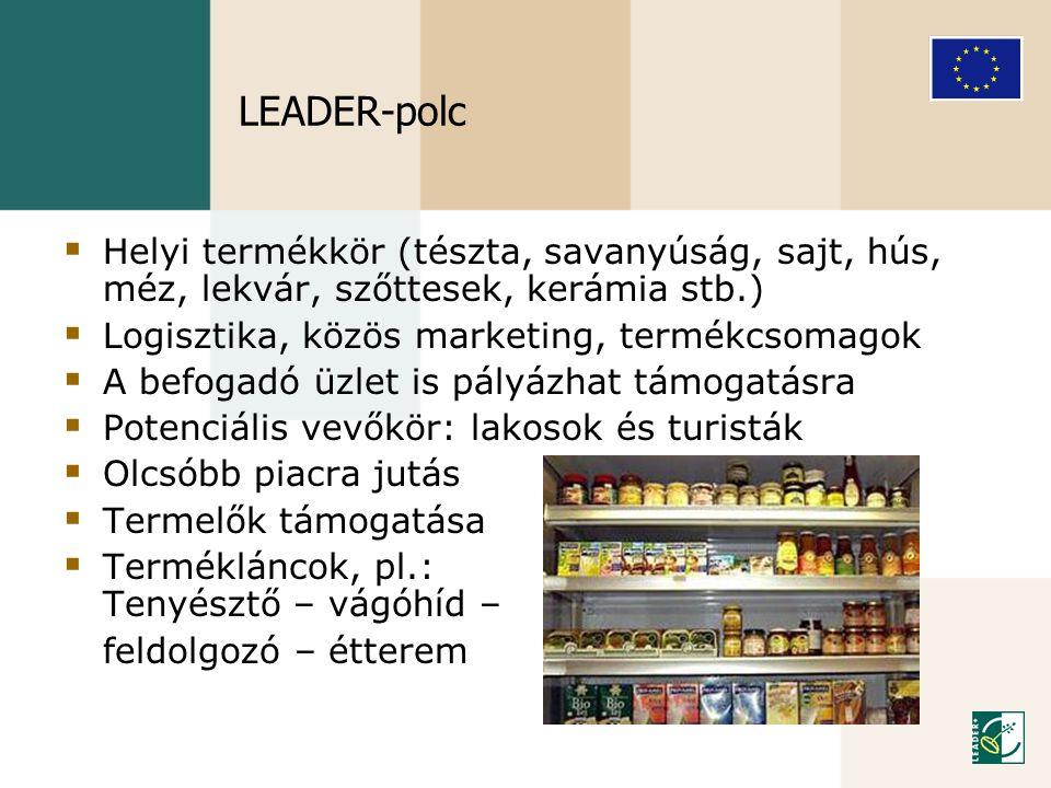 LEADER-polc Helyi termékkör (tészta, savanyúság, sajt, hús, méz, lekvár, szőttesek, kerámia stb.) Logisztika, közös marketing, termékcsomagok.