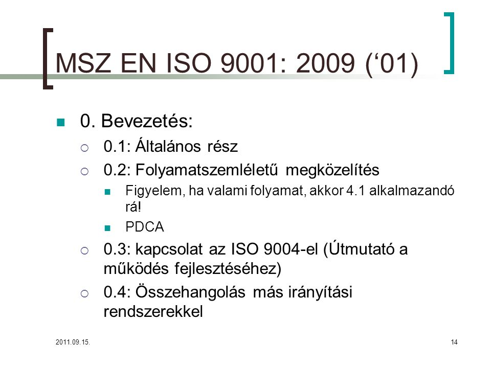 MSZ EN ISO 9001: 2009 ('01) 0. Bevezetés: 0.1: Általános rész