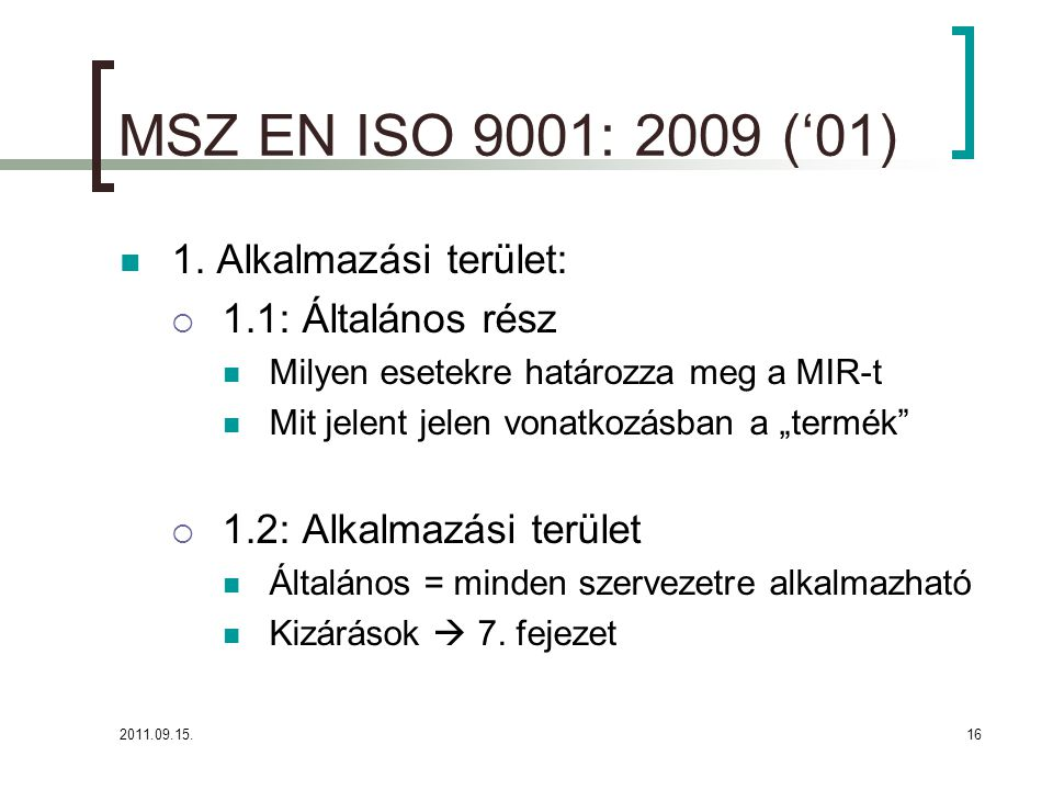 MSZ EN ISO 9001: 2009 ('01) 1. Alkalmazási terület: