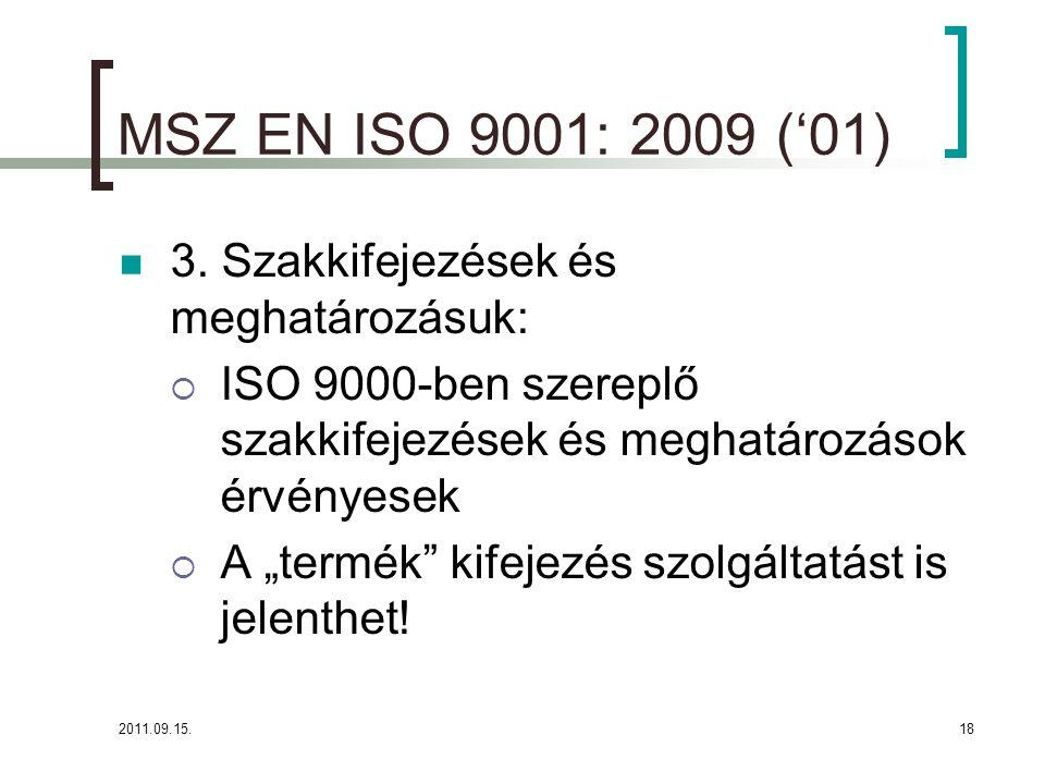 MSZ EN ISO 9001: 2009 ('01) 3. Szakkifejezések és meghatározásuk: