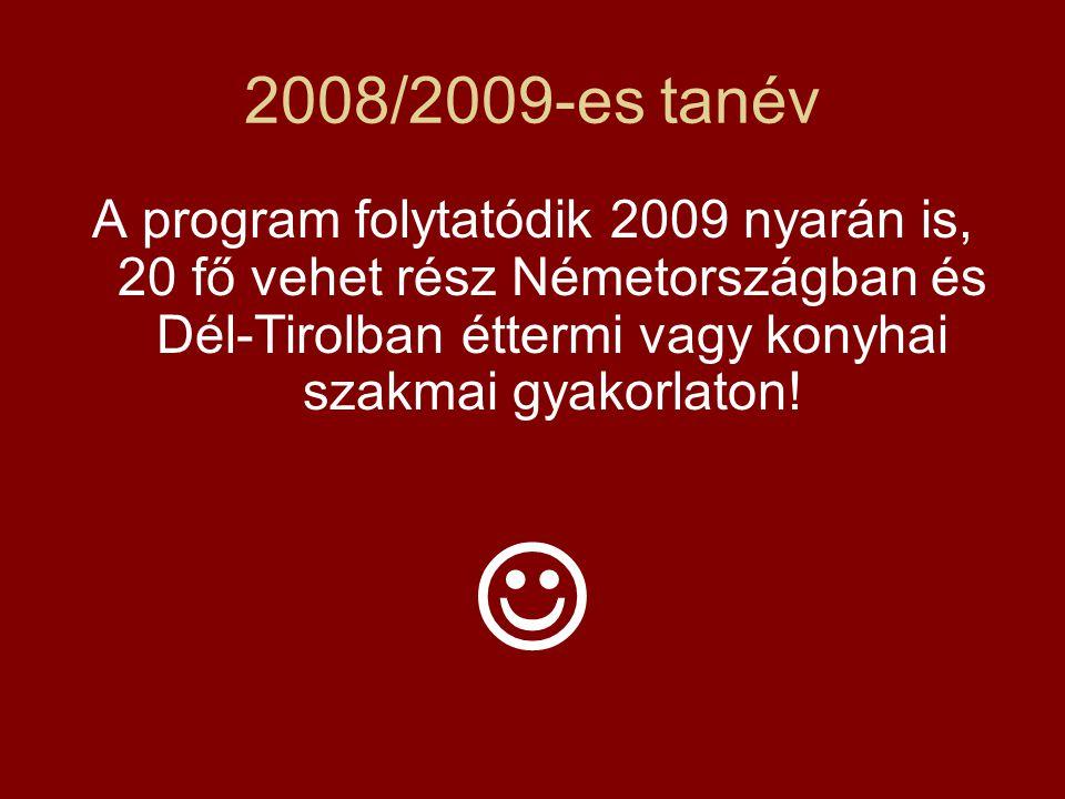2008/2009-es tanév A program folytatódik 2009 nyarán is, 20 fő vehet rész Németországban és Dél-Tirolban éttermi vagy konyhai szakmai gyakorlaton!