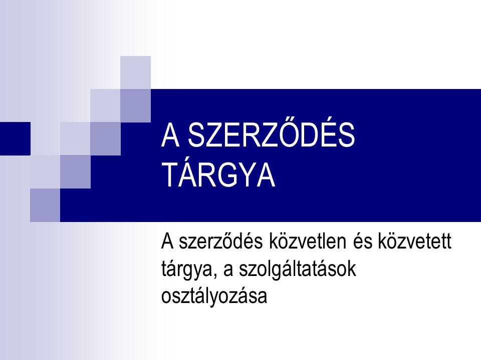 A SZERZŐDÉS TÁRGYA A szerződés közvetlen és közvetett tárgya, a szolgáltatások osztályozása
