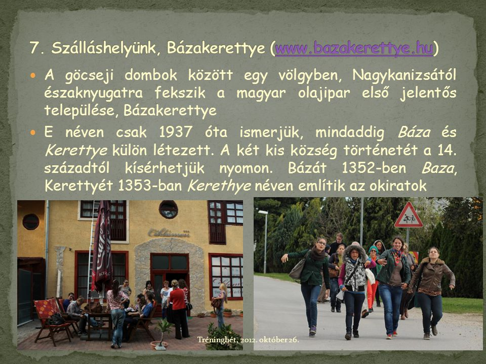 7. Szálláshelyünk, Bázakerettye (www.bazakerettye.hu)