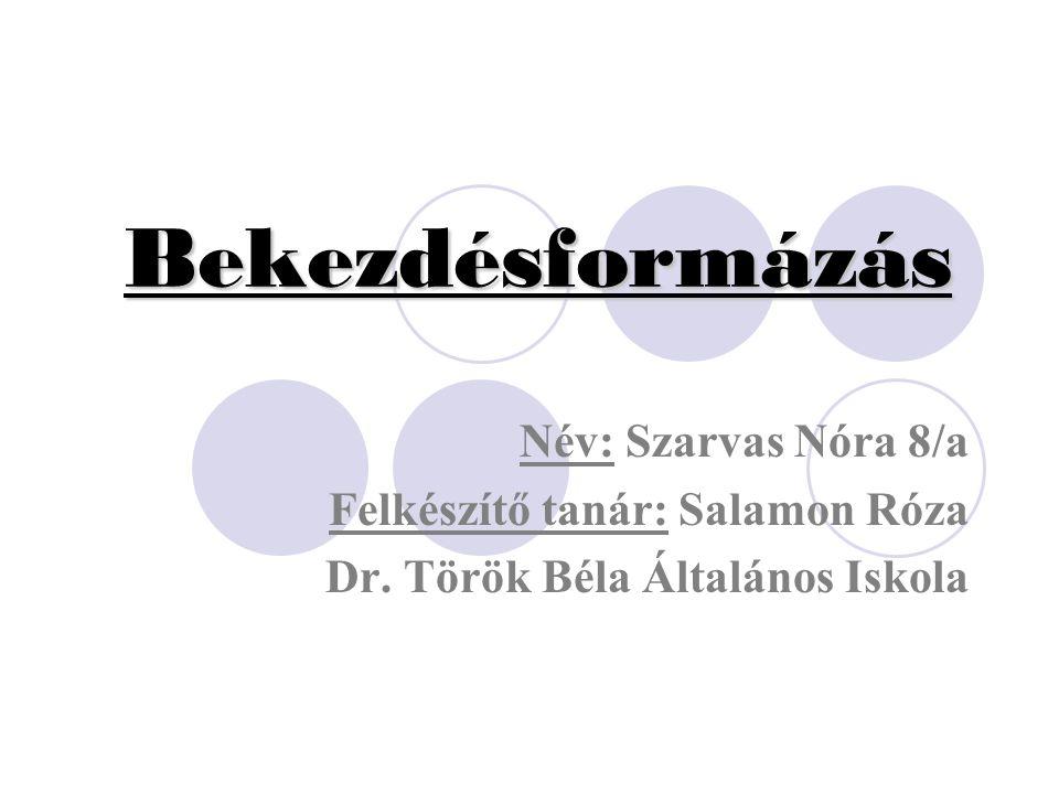 Bekezdésformázás Név: Szarvas Nóra 8/a Felkészítő tanár: Salamon Róza