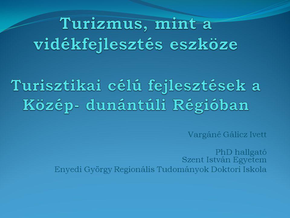 Turizmus, mint a vidékfejlesztés eszköze Turisztikai célú fejlesztések a Közép- dunántúli Régióban