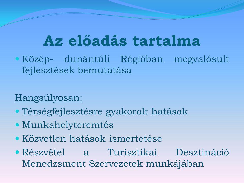 Az előadás tartalma Közép- dunántúli Régióban megvalósult fejlesztések bemutatása. Hangsúlyosan: Térségfejlesztésre gyakorolt hatások.