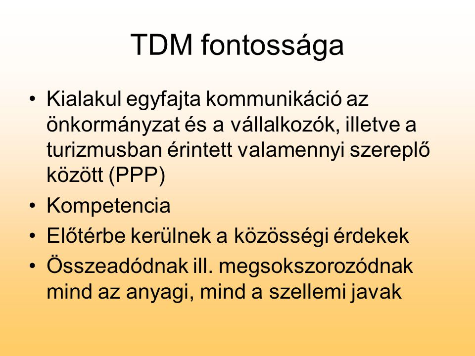 TDM fontossága Kialakul egyfajta kommunikáció az önkormányzat és a vállalkozók, illetve a turizmusban érintett valamennyi szereplő között (PPP)