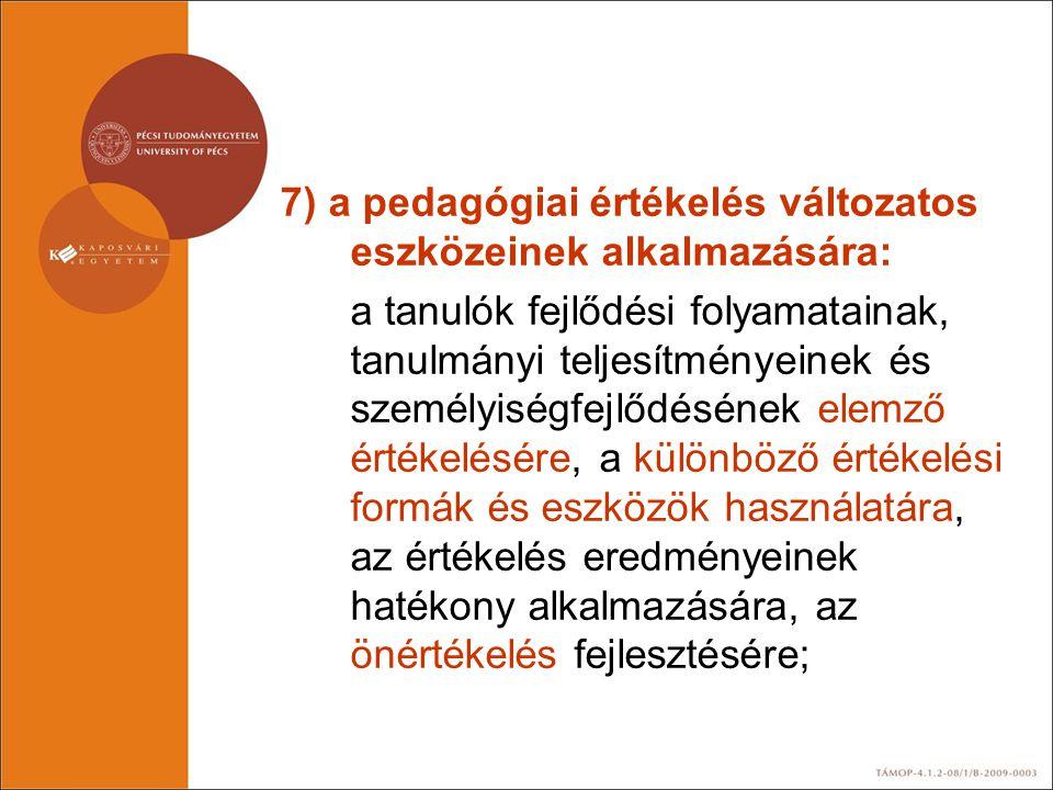 7) a pedagógiai értékelés változatos eszközeinek alkalmazására: