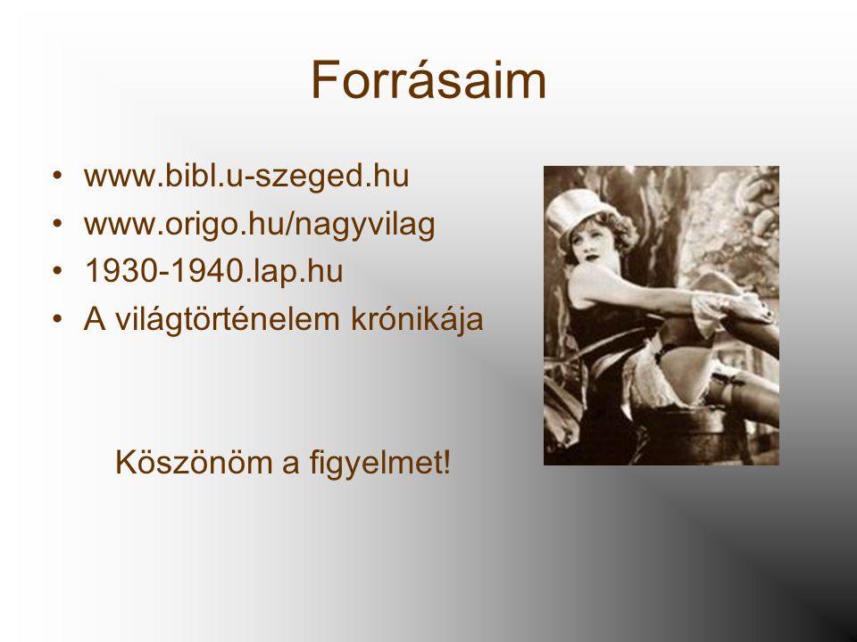 Forrásaim www.bibl.u-szeged.hu www.origo.hu/nagyvilag 1930-1940.lap.hu