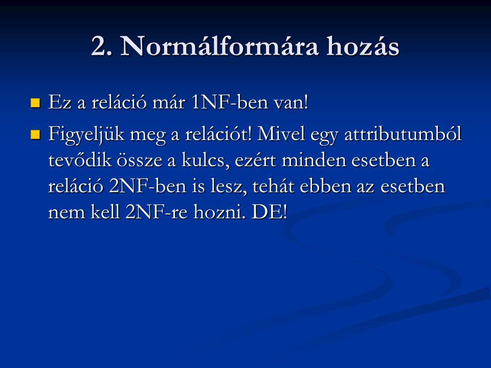 2. Normálformára hozás Ez a reláció már 1NF-ben van!
