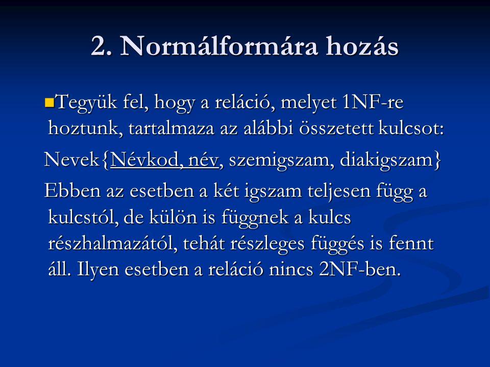 2. Normálformára hozás Tegyük fel, hogy a reláció, melyet 1NF-re hoztunk, tartalmaza az alábbi összetett kulcsot: