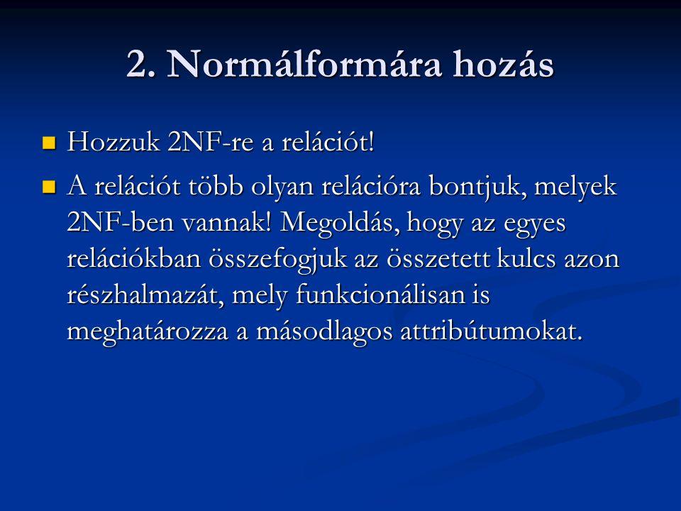 2. Normálformára hozás Hozzuk 2NF-re a relációt!