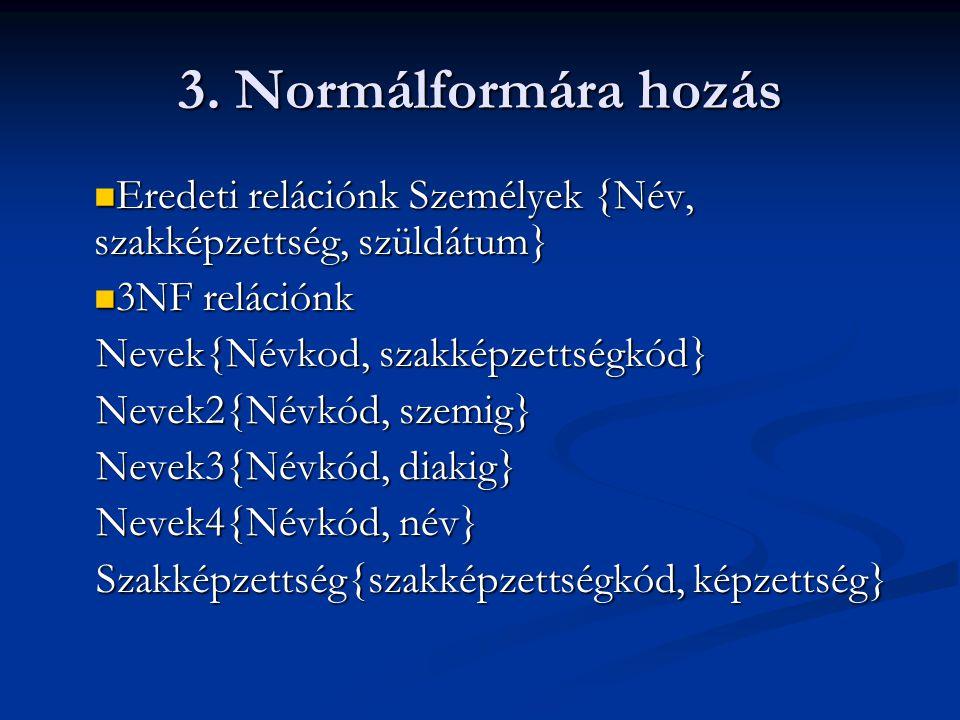 3. Normálformára hozás Eredeti relációnk Személyek {Név, szakképzettség, szüldátum} 3NF relációnk.