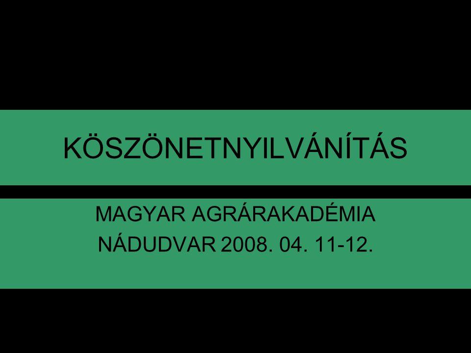 MAGYAR AGRÁRAKADÉMIA NÁDUDVAR 2008. 04. 11-12.