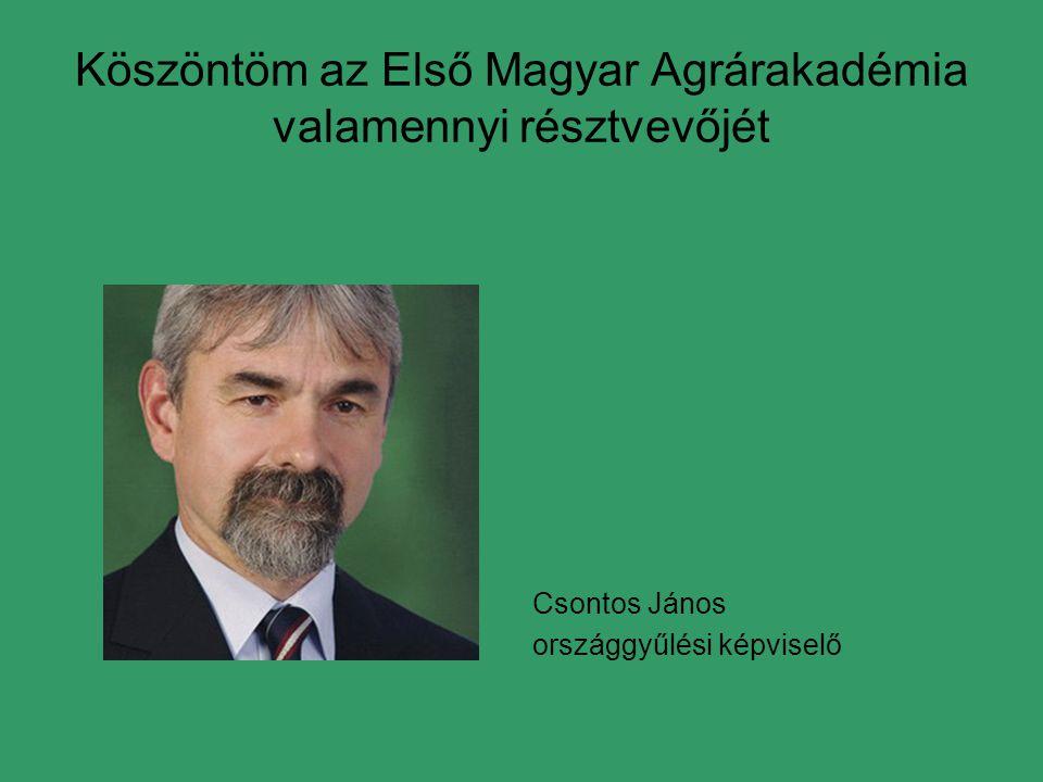 Köszöntöm az Első Magyar Agrárakadémia valamennyi résztvevőjét