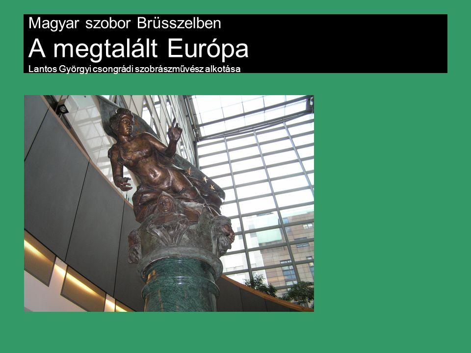 Magyar szobor Brüsszelben A megtalált Európa Lantos Györgyi csongrádi szobrászművész alkotása