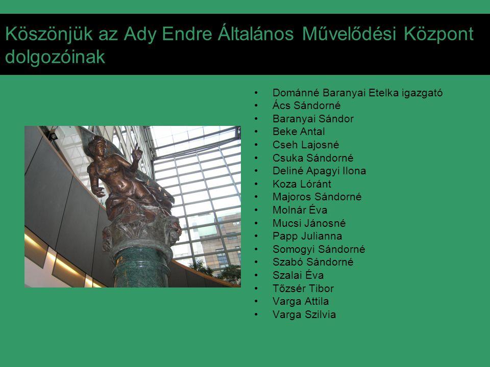 Köszönjük az Ady Endre Általános Művelődési Központ dolgozóinak