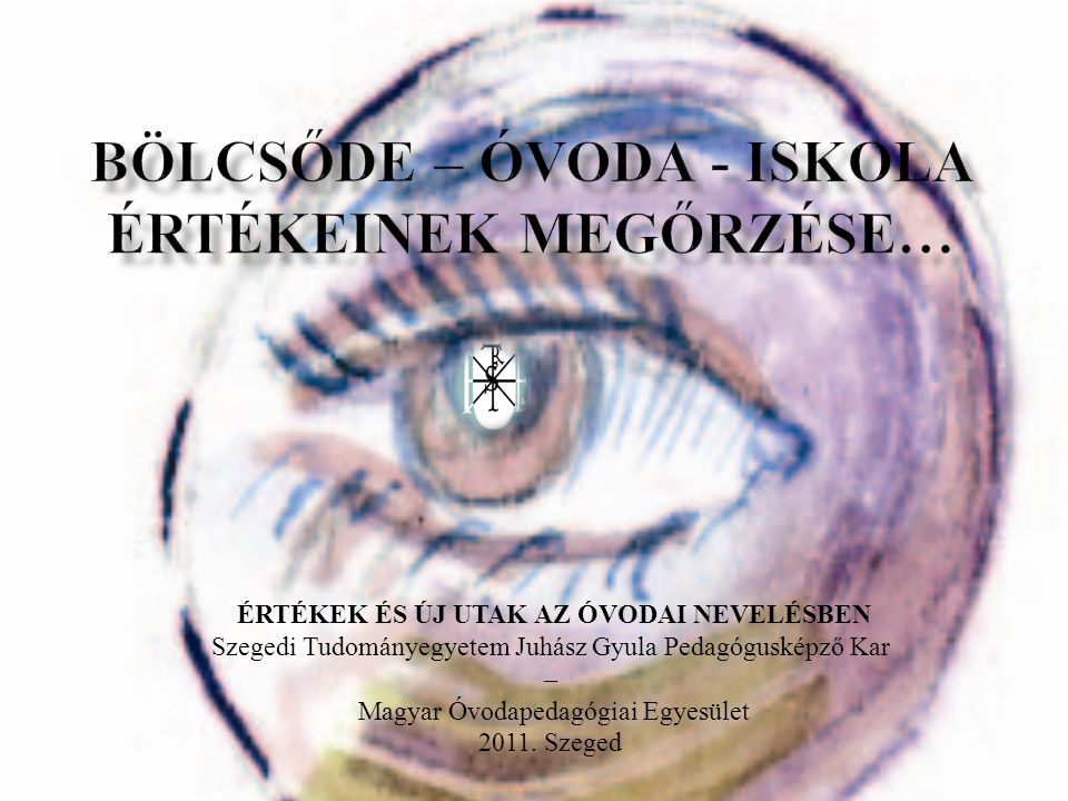 Bölcsőde – óvoda - iskola értékeinek megőrzése…