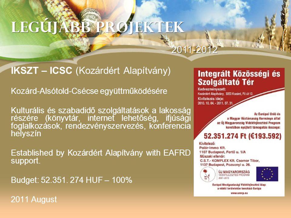 LEGÚJABB PROJEKTEK 2011-2012 IKSZT – ICSC (Kozárdért Alapítvány)