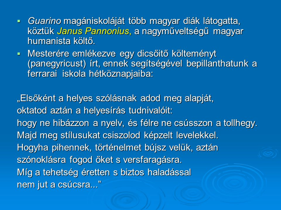 Guarino magániskoláját több magyar diák látogatta, köztük Janus Pannonius, a nagyműveltségű magyar humanista költő.