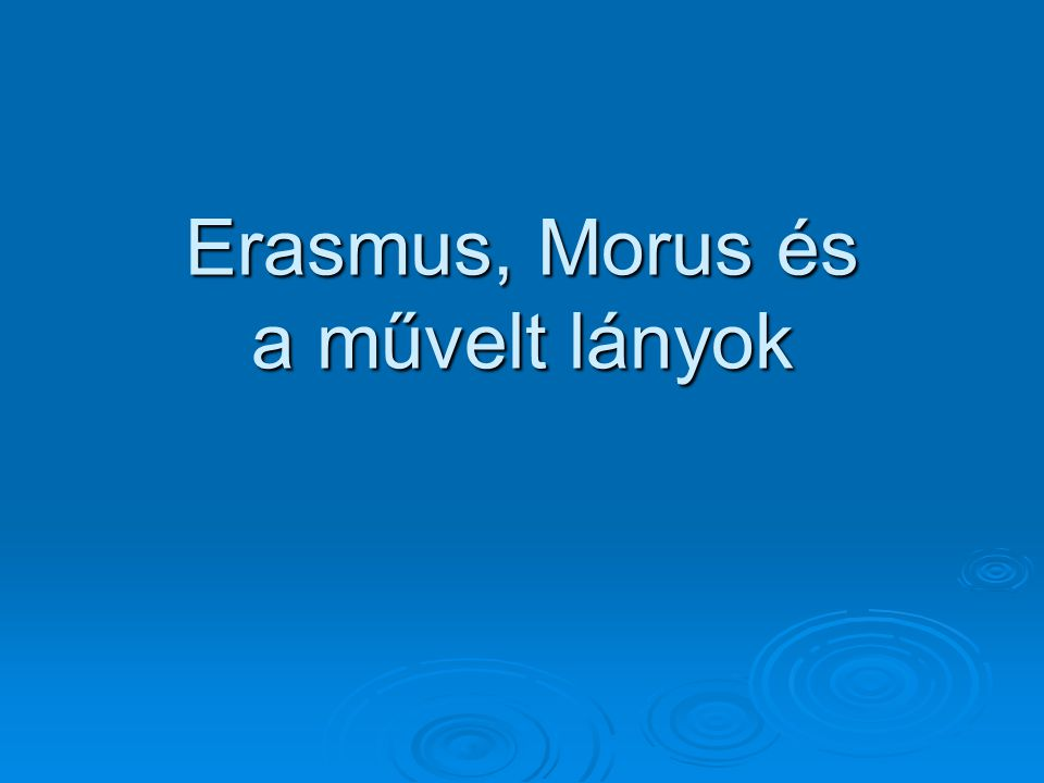 Erasmus, Morus és a művelt lányok