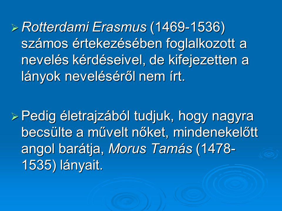 Rotterdami Erasmus (1469-1536) számos értekezésében foglalkozott a nevelés kérdéseivel, de kifejezetten a lányok neveléséről nem írt.