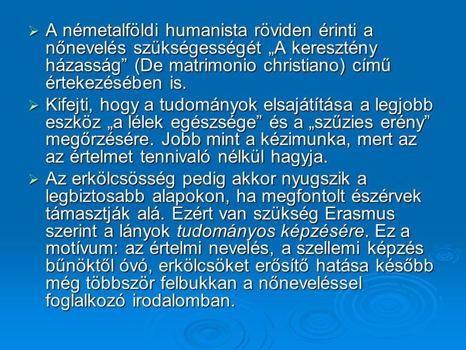 """A németalföldi humanista röviden érinti a nőnevelés szükségességét """"A keresztény házasság (De matrimonio christiano) című értekezésében is."""
