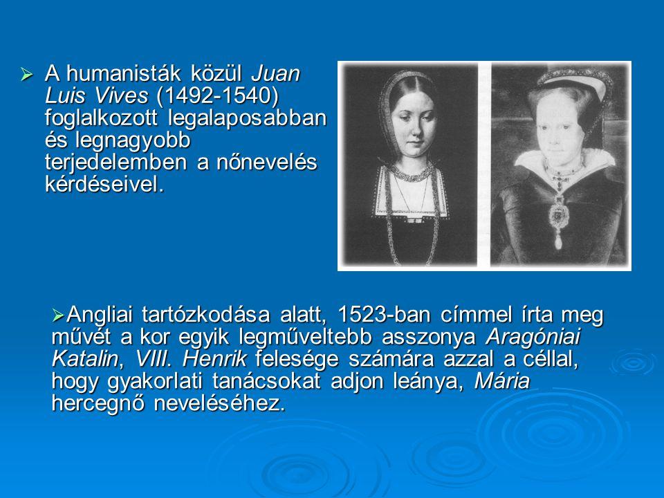 A humanisták közül Juan Luis Vives (1492-1540) foglalkozott legalaposabban és legnagyobb terjedelemben a nőnevelés kérdéseivel.