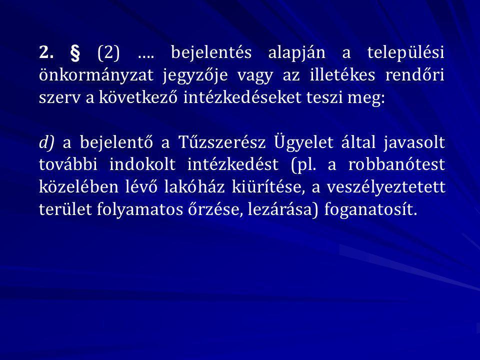 2. § (2) …. bejelentés alapján a települési önkormányzat jegyzője vagy az illetékes rendőri szerv a következő intézkedéseket teszi meg: