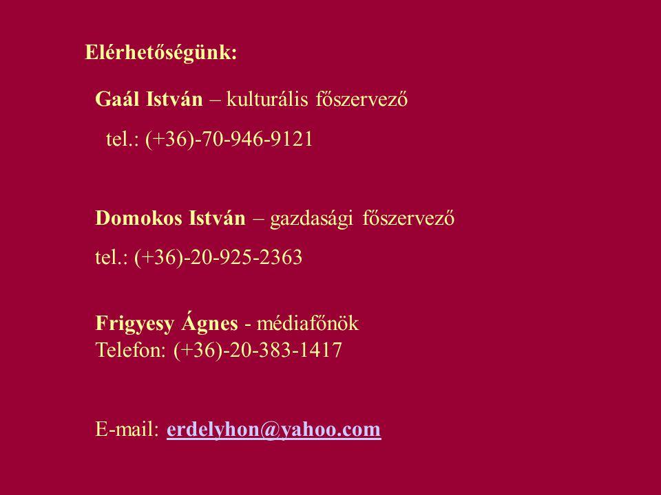 Elérhetőségünk: Gaál István – kulturális főszervező. tel.: (+36)-70-946-9121. Domokos István – gazdasági főszervező.