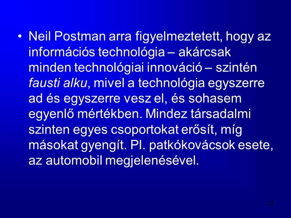 Neil Postman arra figyelmeztetett, hogy az információs technológia – akárcsak minden technológiai innováció – szintén fausti alku, mivel a technológia egyszerre ad és egyszerre vesz el, és sohasem egyenlő mértékben.