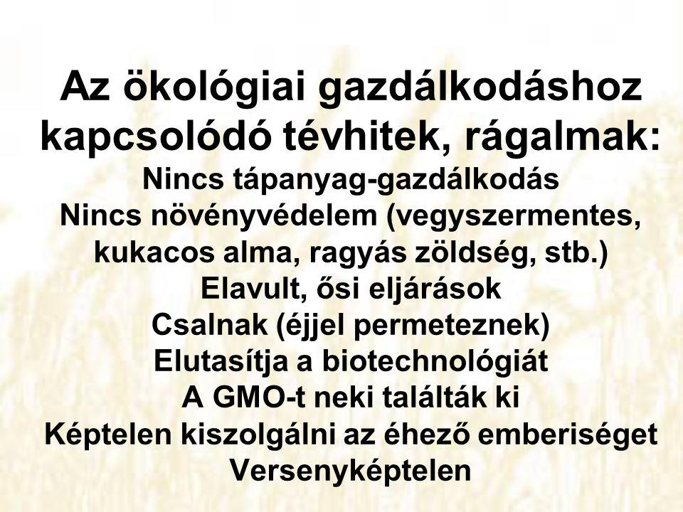 Az ökológiai gazdálkodáshoz kapcsolódó tévhitek, rágalmak: Nincs tápanyag-gazdálkodás Nincs növényvédelem (vegyszermentes, kukacos alma, ragyás zöldség, stb.) Elavult, ősi eljárások Csalnak (éjjel permeteznek) Elutasítja a biotechnológiát A GMO-t neki találták ki Képtelen kiszolgálni az éhező emberiséget Versenyképtelen