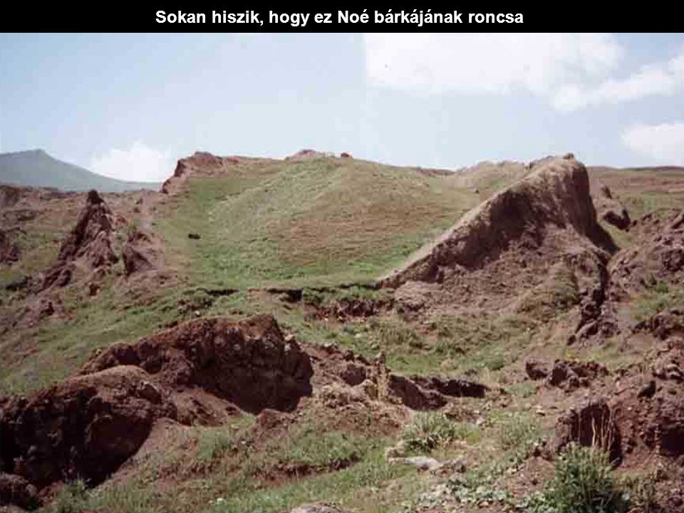 Sokan hiszik, hogy ez Noé bárkájának roncsa