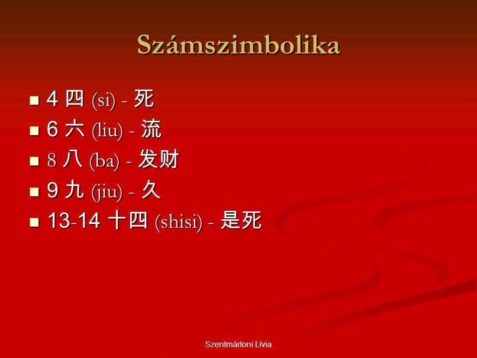 Számszimbolika 4 四 (si) - 死 6 六 (liu) - 流 8 八 (ba) - 发财 9 九 (jiu) - 久