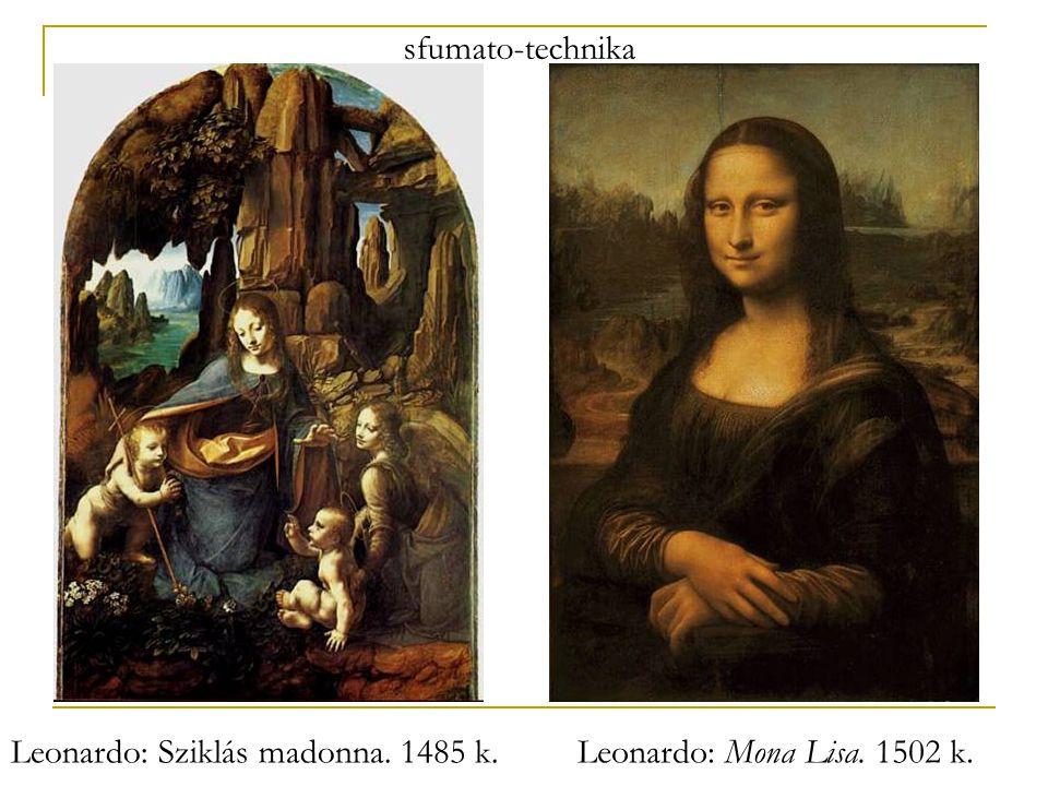 sfumato-technika Leonardo: Sziklás madonna. 1485 k. Leonardo: Mona Lisa. 1502 k.