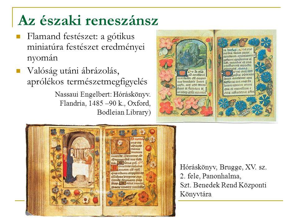 Az északi reneszánsz Flamand festészet: a gótikus miniatúra festészet eredményei nyomán. Valóság utáni ábrázolás, aprólékos természetmegfigyelés.