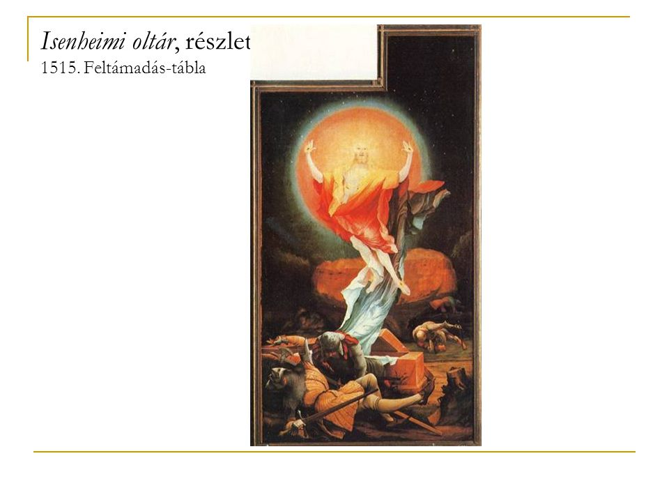 Isenheimi oltár, részlet. 1515. Feltámadás-tábla