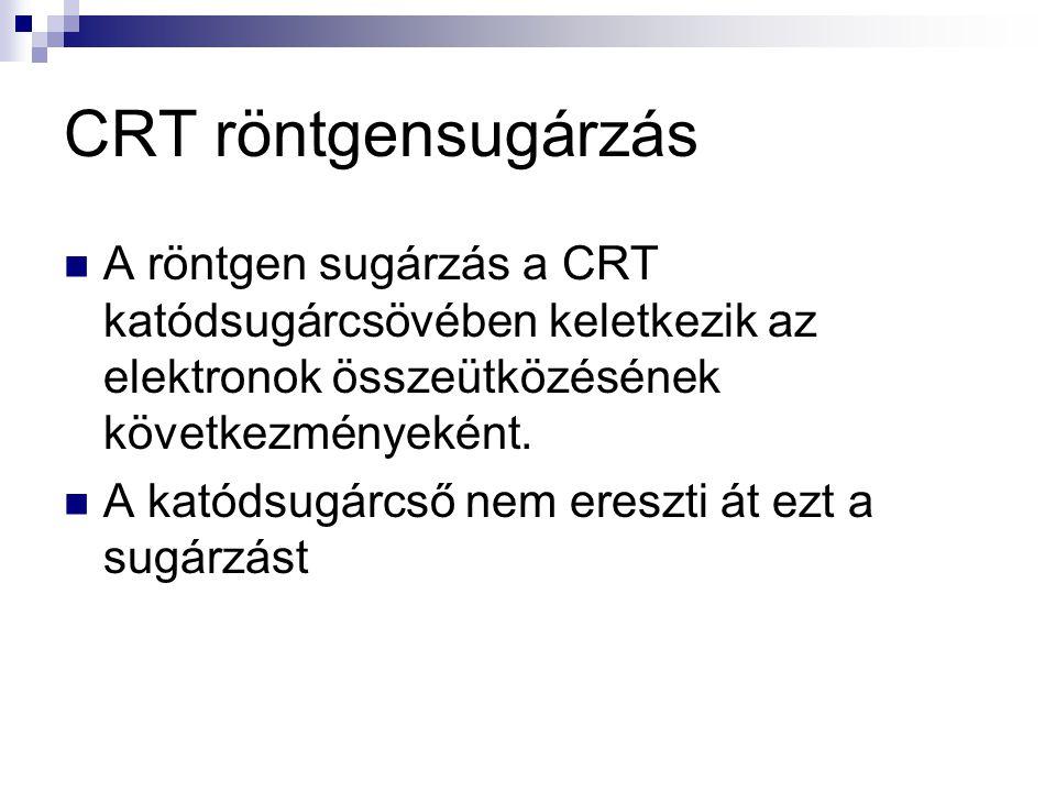CRT röntgensugárzás A röntgen sugárzás a CRT katódsugárcsövében keletkezik az elektronok összeütközésének következményeként.