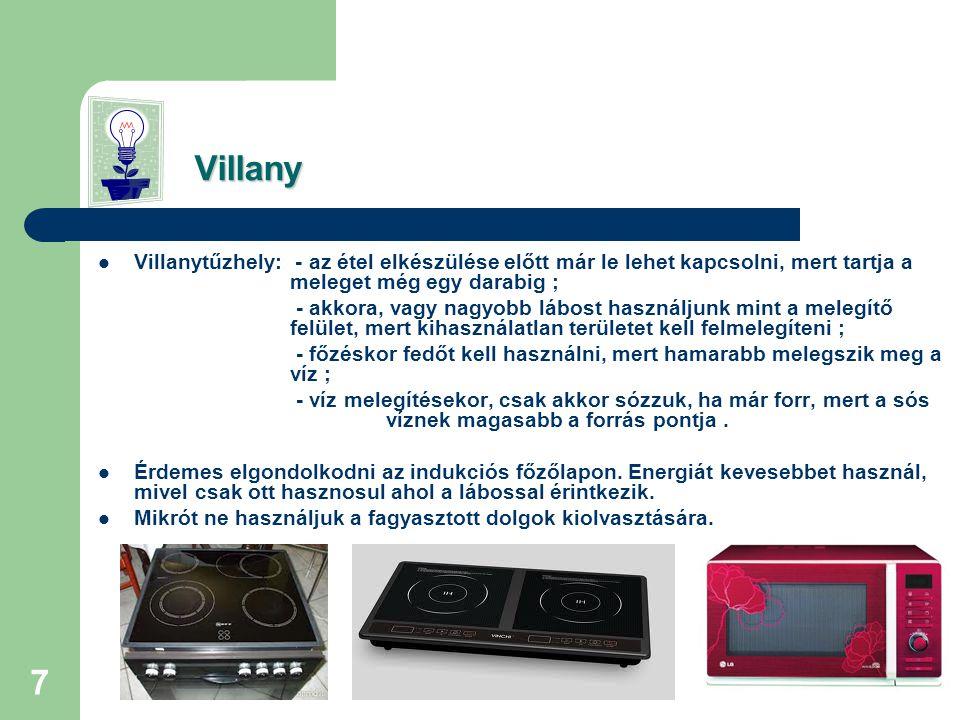 Villany Villanytűzhely: - az étel elkészülése előtt már le lehet kapcsolni, mert tartja a meleget még egy darabig ;
