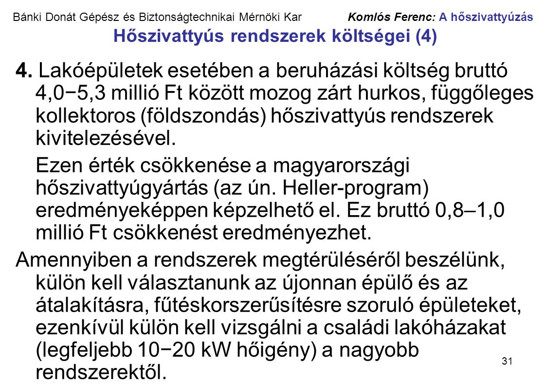 Bánki Donát Gépész és Biztonságtechnikai Mérnöki Kar Komlós Ferenc: A hőszivattyúzás Hőszivattyús rendszerek költségei (4)