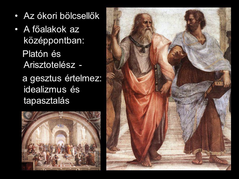 Az ókori bölcsellők A főalakok az középpontban: Platón és Arisztotelész - a gesztus értelmez: idealizmus és tapasztalás.