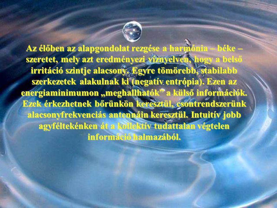 Az élőben az alapgondolat rezgése a harmónia – béke – szeretet, mely azt eredményezi víznyelven, hogy a belső irritáció szintje alacsony.