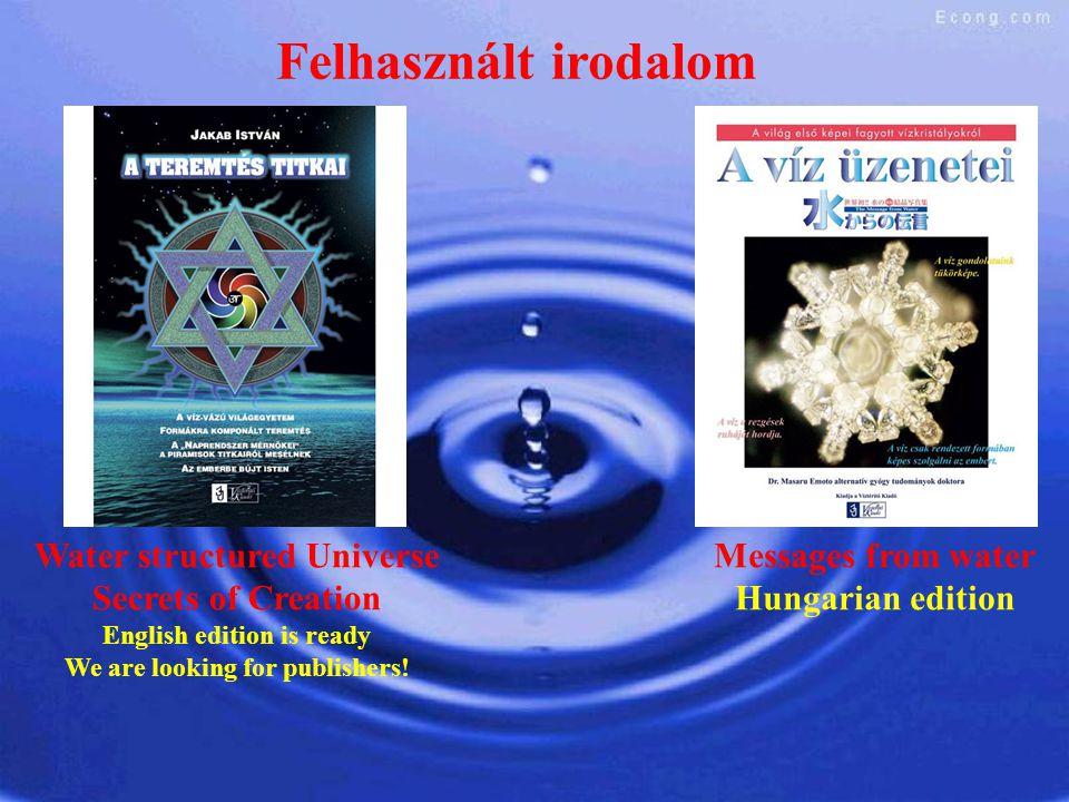 Felhasznált irodalom Water structured Universe Secrets of Creation