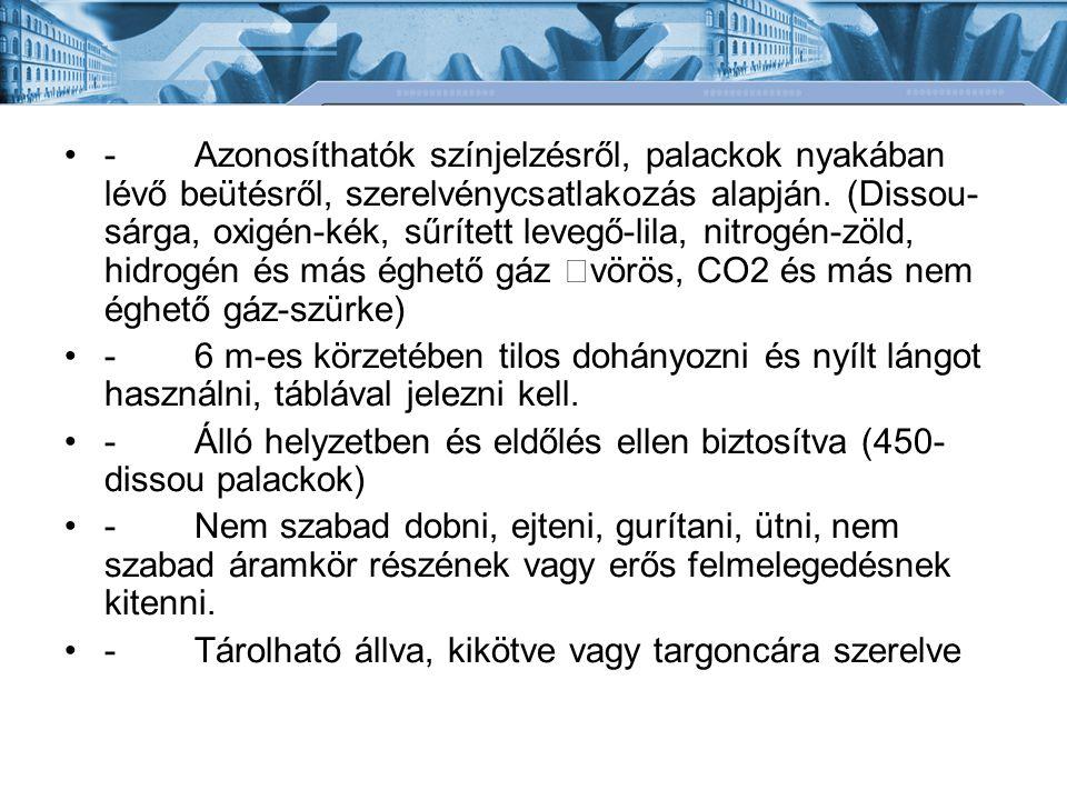 - Azonosíthatók színjelzésről, palackok nyakában lévő beütésről, szerelvénycsatlakozás alapján. (Dissou-sárga, oxigén-kék, sűrített levegő-lila, nitrogén-zöld, hidrogén és más éghető gáz –vörös, CO2 és más nem éghető gáz-szürke)