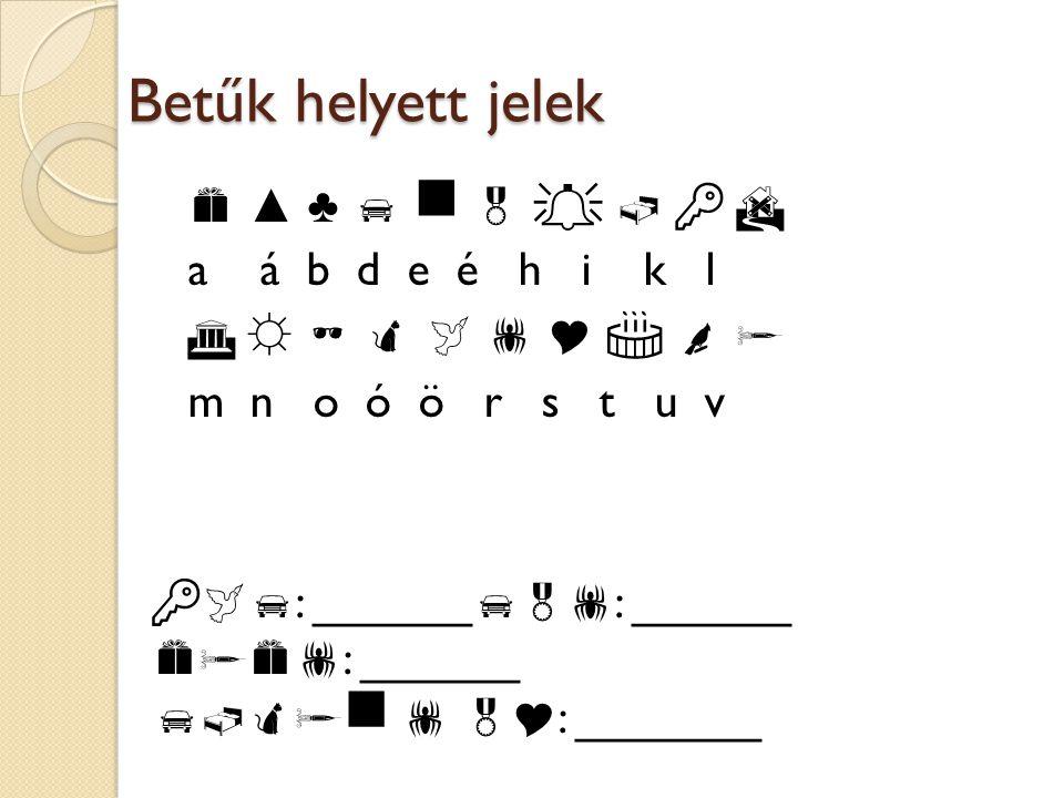 Betűk helyett jelek  ▲ ♣        a á b d e é h i k l  ☼         m n o ó ö r s t u v