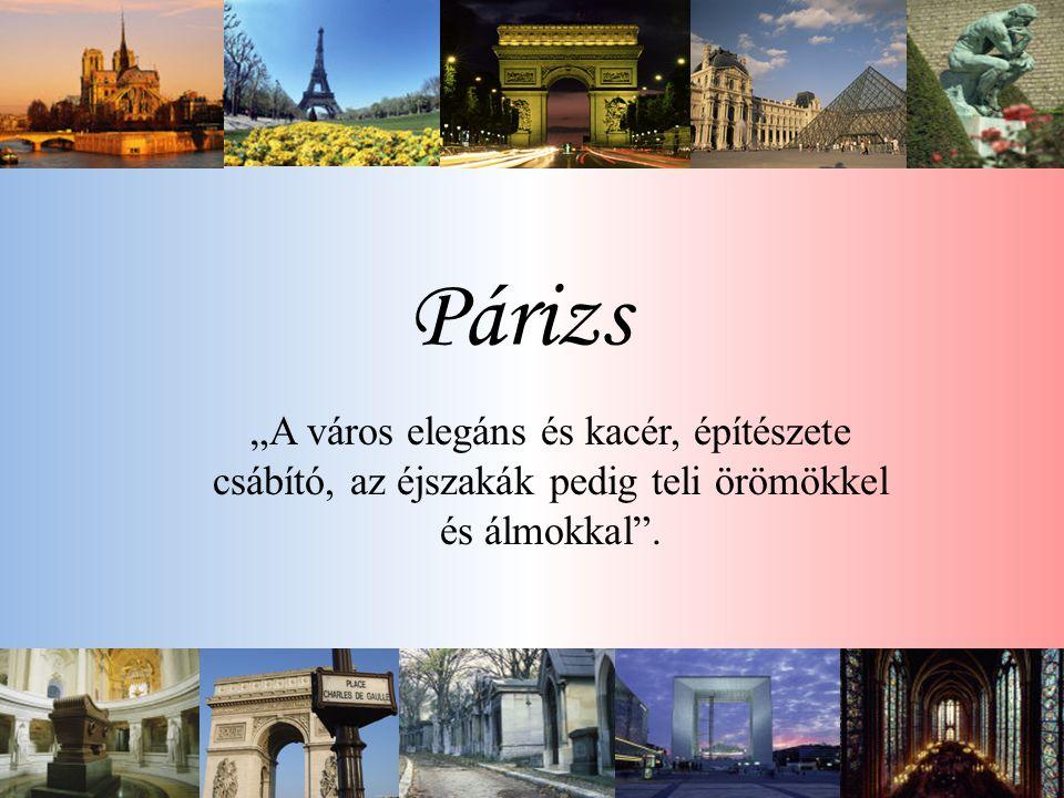 """Párizs """"A város elegáns és kacér, építészete csábító, az éjszakák pedig teli örömökkel és álmokkal ."""