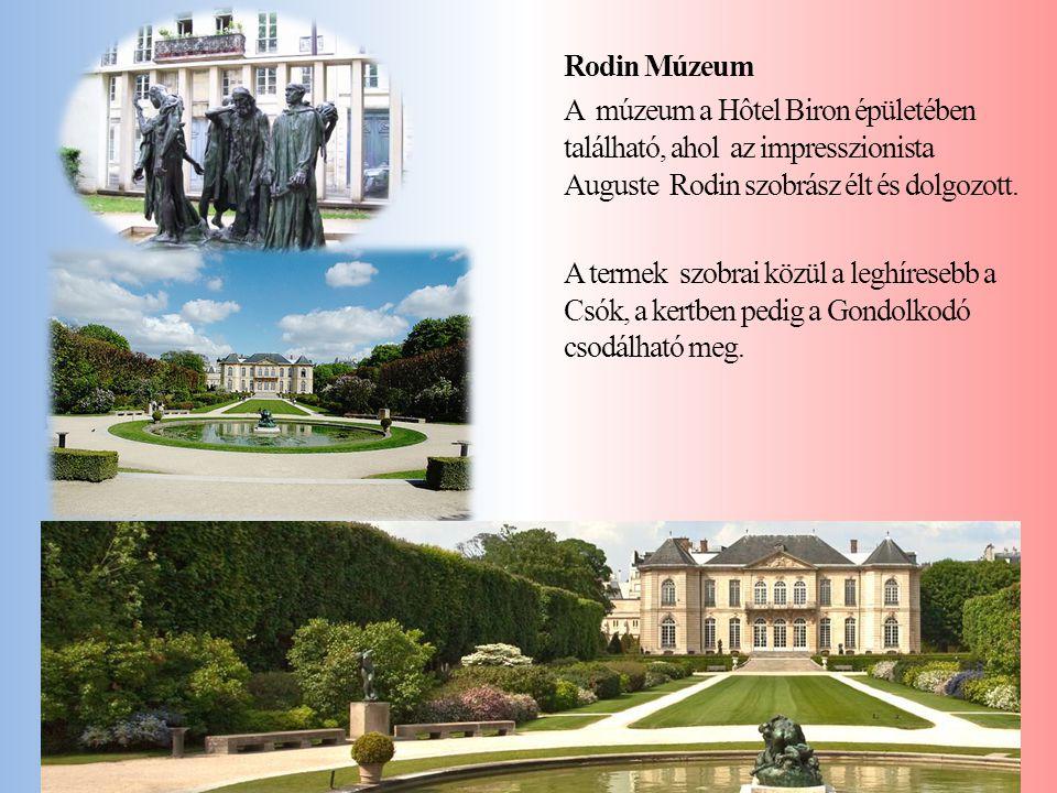 Rodin Múzeum A múzeum a Hôtel Biron épületében található, ahol az impresszionista Auguste Rodin szobrász élt és dolgozott.