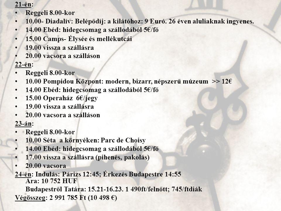 21-én: Reggeli 8.00-kor. 10.00- Diadalív: Belépődíj: a kilátóhoz: 9 Euró. 26 éven aluliaknak ingyenes.