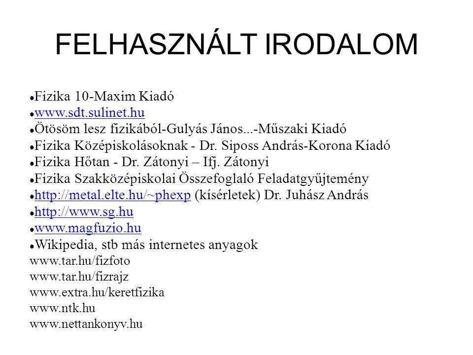 FELHASZNÁLT IRODALOM Fizika 10-Maxim Kiadó www.sdt.sulinet.hu