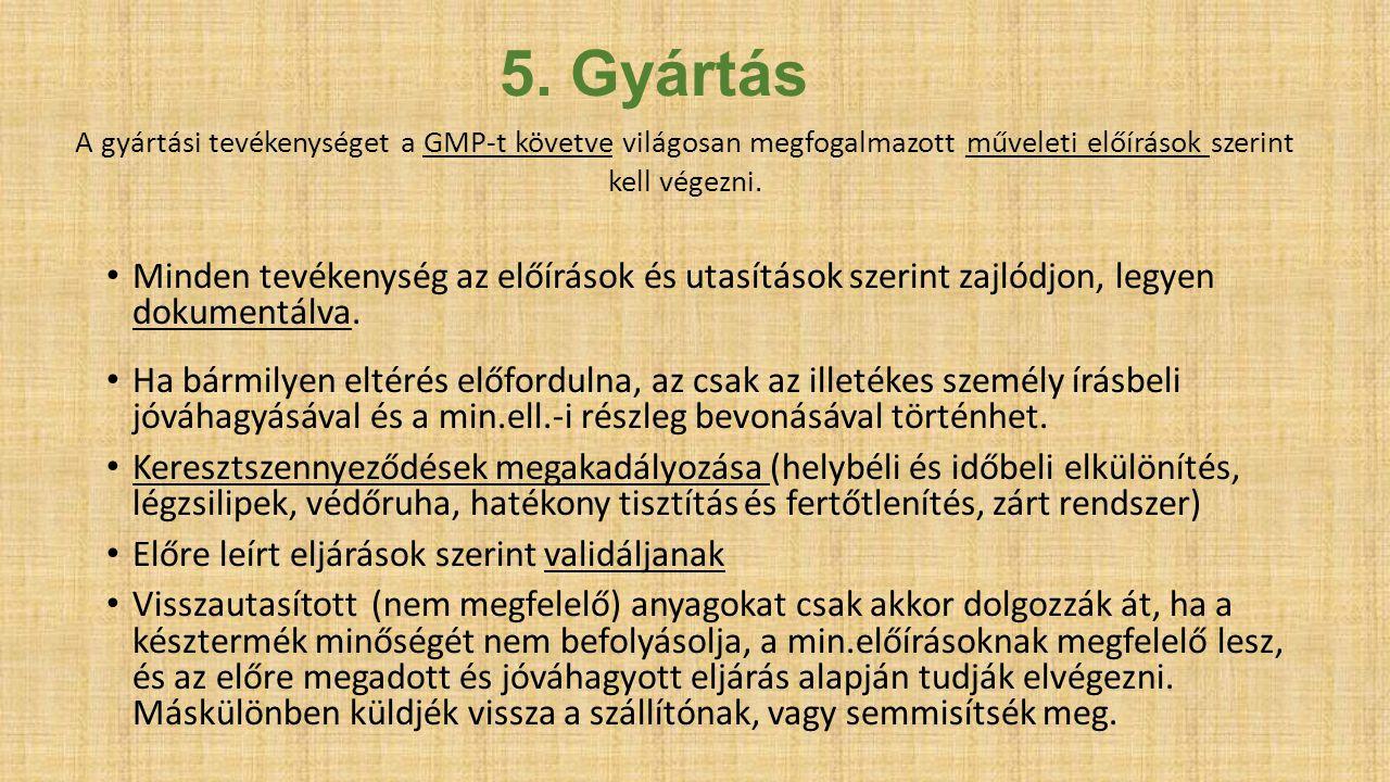 5. Gyártás A gyártási tevékenységet a GMP-t követve világosan megfogalmazott műveleti előírások szerint kell végezni.